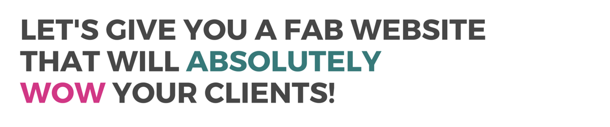 let's give you a fab websitethat will absolutelywow your clients! (1)