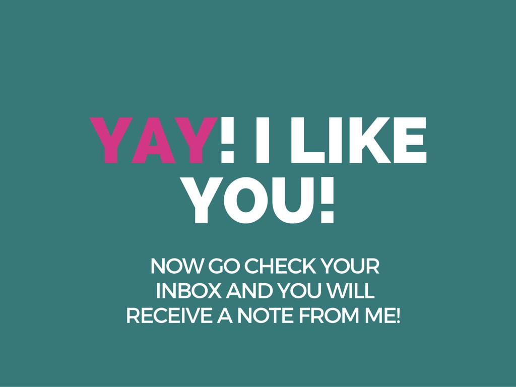 Yay! I like you!
